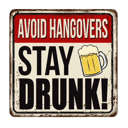 Stay drunk vintage rusty metal sign on a white background, vector illustration