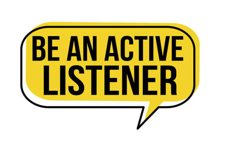 Be an active listener speech bubble on white background, vector illustration