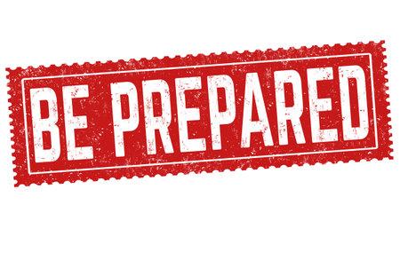 Be prepared grunge rubber stamp on white background, vector illustration Illustration
