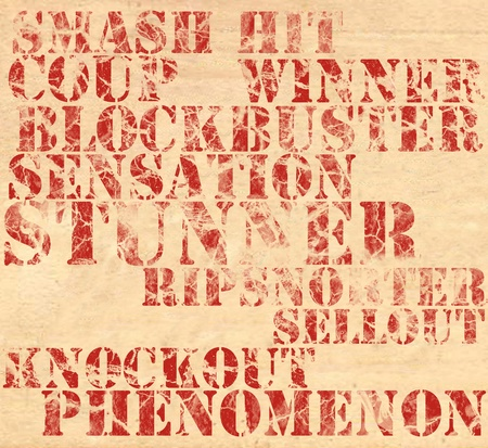 Phenomenon related words printed in red ink on parchment. Smash Hit, Coup, Winner, Blockbuster, Sensation, Stunner, Ripsnorter, Sellout, Knockout. Each word can be used as a separate element.