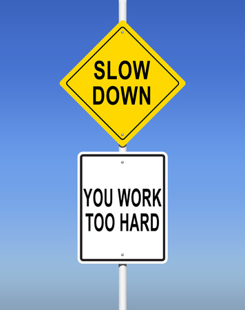 hard: An Illustration of Slow Down, You Work Too Hard Road Sign Stock Photo