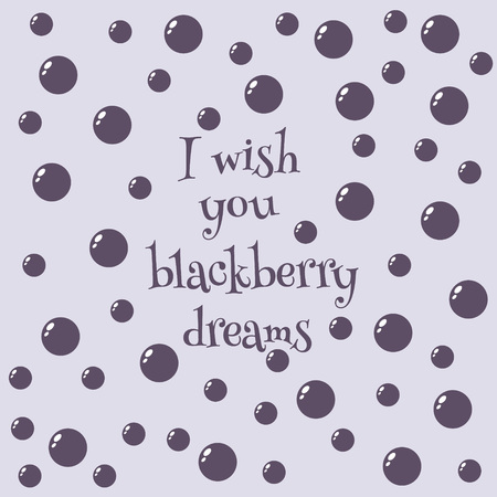 Blackberry dream card. I wish you blackberry dreams.  Flat colored vector illustration