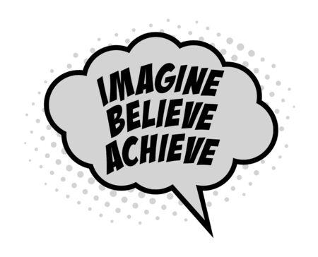 to imagine: Comic bubble text of motivational words, imagine, believe, achieve Illustration