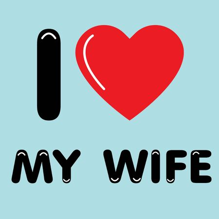 wife: I Love My Wife card. Vector Illustration.