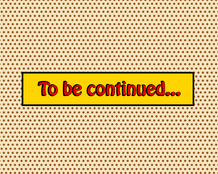 To be continued pop art comic book style vector illustration Illustration