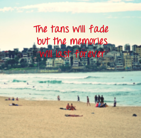 tans: Inspirational Summer Quotes with phrase The tans will fade but the memories will last forever retro style beach background.