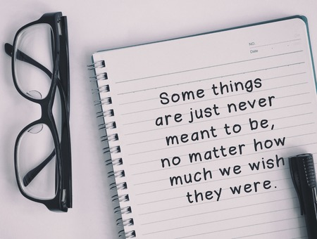 Inspirational and motivation quotes -Some things are just never meant to be, no matter how much we wish they were. Retro style and analog treatment.
