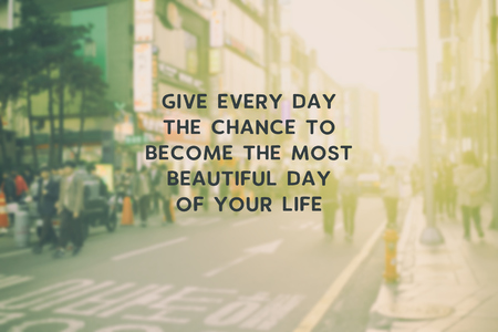 Inspirational Quote - Give every day the chance to become the most beautiful day of your life.