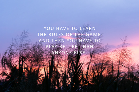 Inspirational quote - You Have To Learn The Rules Of The Game And Then You Have To Play Better Than Anyone Else 版權商用圖片
