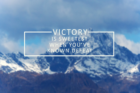 Inspirational quote - Victory is sweetest when you've known defeat.