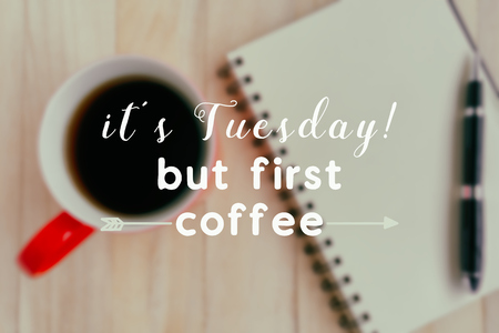 Quote - Its Tuesday but first coffee, blurry background.