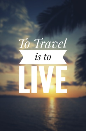 Inspirational quote - To travel is to live. Blurry sunset background.