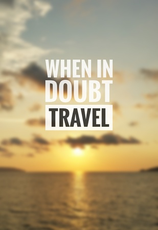 Travel inspirational quote - When in doubt, travel. Blurry sunset background.