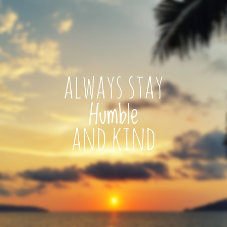 Inspirational quote - Always stay humble and kind . Blurry sunset background. Stock Photo