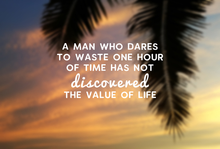 Motivational and inspirational quote - A man who dares to waste one hour of the time has not discovered the value of life. Banco de Imagens