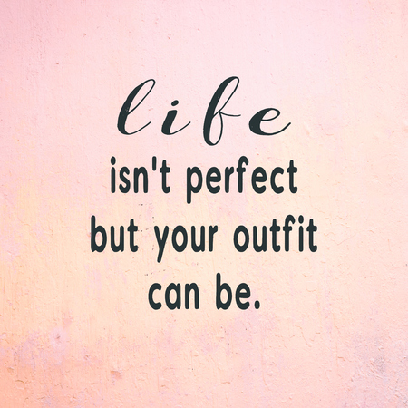 Inspirational and Motivational Quote - Life isn't perfect you outfit can be . Retro Style Background.