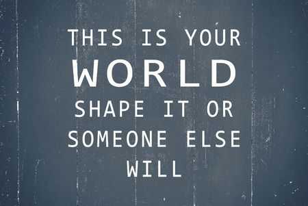 Inspirational and Motivational Quote - This Is Your World. Shape It Or Someone Else Will. Blurry Retro Style Background.