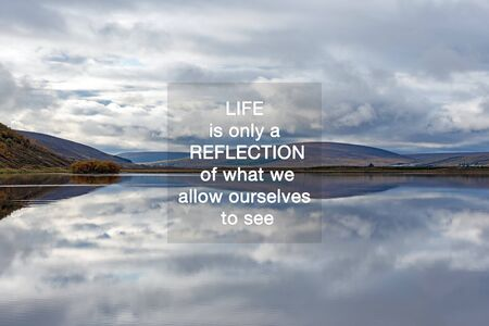Inspirational Quotes - Life is only a reflection of what we allow ourselves to see.