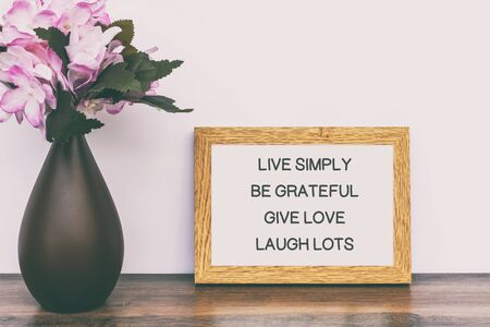 Inspirational Quotes - Live simply, be grateful, give love, laugh lots.