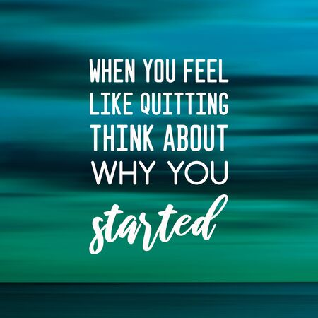 Motivation and inspirational quotes - When you feel like quitting think about why you started. Blurry background. Standard-Bild