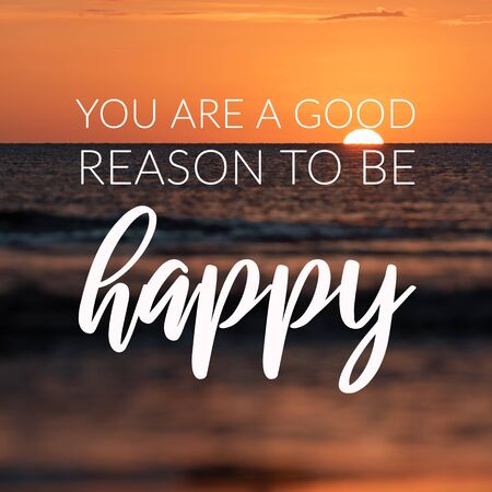 Motivation and inspirational quotes - You are a good reason to be happy. Blurry background.