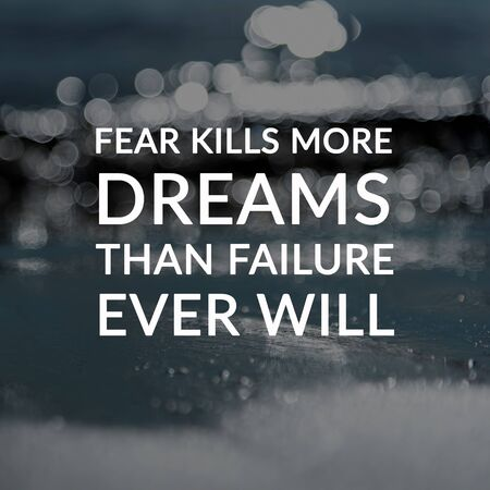 Motivation and inspirational quotes - Fear kills more dreams than failure ever will. Blurry background. Imagens - 139892418