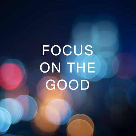 Inspirational focus - Focus on the good.
