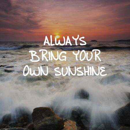 Inspirational quotes - Always bring your own sunshine. Imagens - 144876637