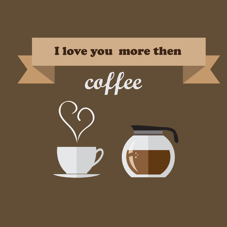 then: I love you more then coffee.