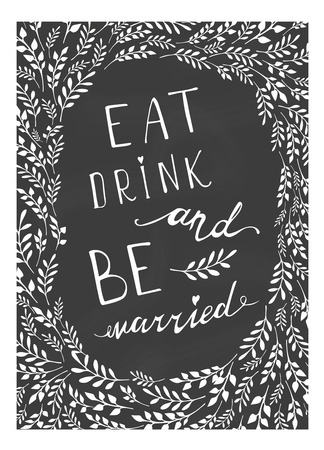 be married: Poster wedding lettering Eat drink and be married. Stylized hand drawing. Illustration