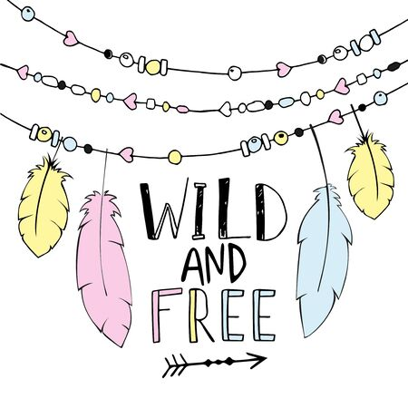 threads: Vector hand drawn poster with text Wild and Free and decorative  feathers, and beads. Freedom concept.