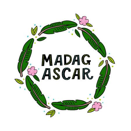 Madagascar handwritten word with leaf and flower frame. Handdrawn vector illustration