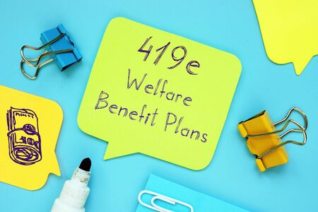 419e Welfare Benefit Plans word on notepad on woody desk