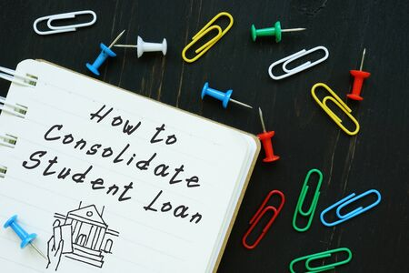 Financial concept about How to Consolidate Student Loan with phrase on the sheet.
