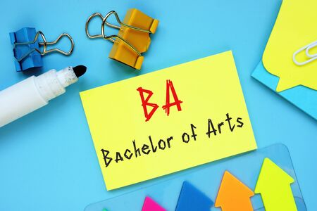 Business concept meaning Bachelor of Arts B.A. with sign on the page.