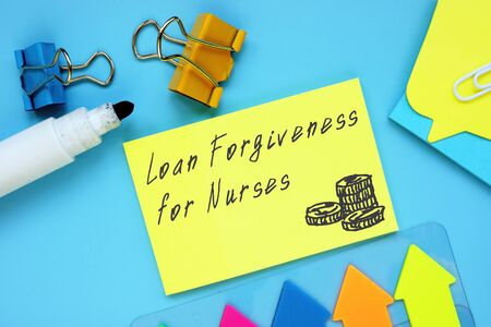 Business concept about Loan Forgiveness For Nurses with sign on the page.