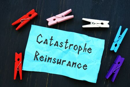 Financial concept meaning Catastrophe Reinsurance with sign on the sheet.