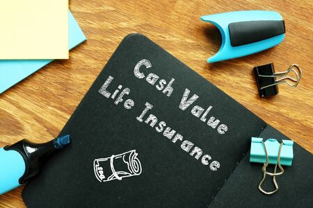 Business concept meaning Cash Value Life Insurance with sign on the sheet.