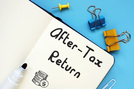 Conceptual photo about After-Tax Return with handwritten phrase.