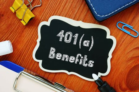 Business concept about 401a Benefits with sign on the sheet.
