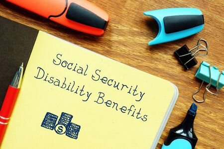 Business concept meaning Social Security Disability Benefits with phrase on the page.