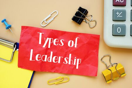 Career concept meaning types of leadership with inscription on the sheet.