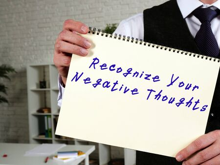 Conceptual photo about Recognize Your Negative Thoughts with handwritten text.