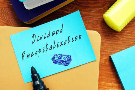 Financial concept about Dividend Recapitalization with phrase on the sheet.