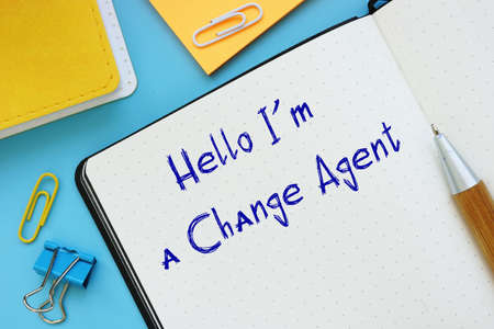 Business concept about Hello I M A Change Agent with inscription on the piece of paper.