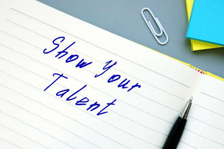 Financial concept about Show Your Talent with sign on the page.