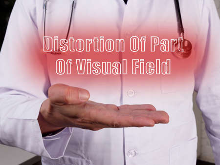 Medical concept about Distortion Of Part Of Visual Field with sign on the piece of paper. Stock Photo