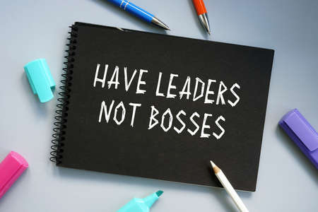 Business concept meaning Have Leaders Not Bosses with phrase on the page.