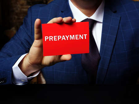 Conceptual photo about PREPAYMENT with written text. An accounting term for the settlement of a debt or installment loan before its official due date
