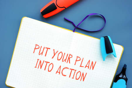 Business concept meaning Put Your Plan Into Action with phrase on the page.